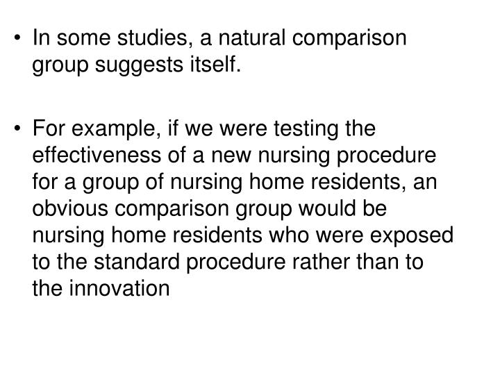 In some studies, a natural comparison group suggests itself.