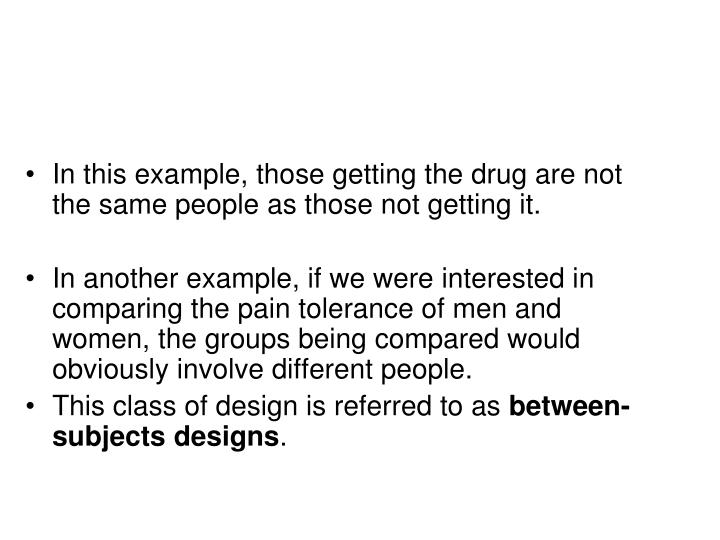 In this example, those getting the drug are not the same people as those not getting it.
