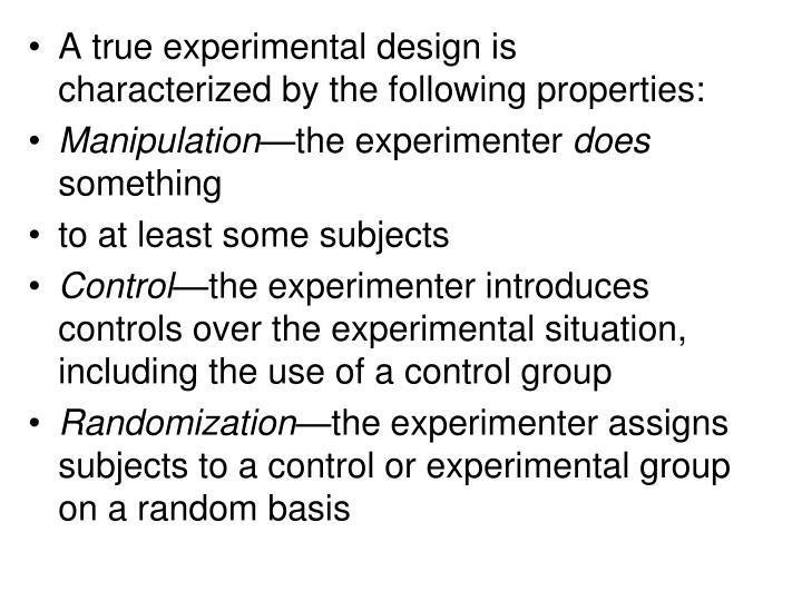 A true experimental design is characterized by the following properties: