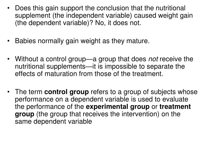 Does this gain support the conclusion that the nutritional supplement (the independent variable) caused weight gain (the dependent variable)? No, it does not.