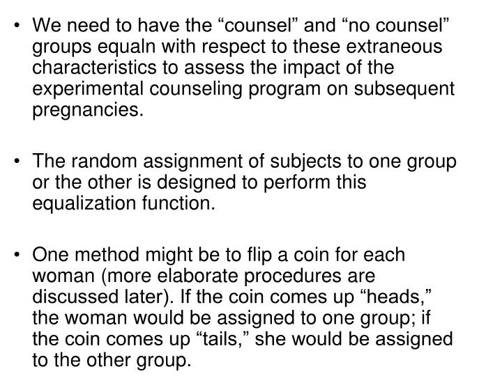"""We need to have the """"counsel"""" and """"no counsel"""" groups equaln with respect to these extraneous characteristics to assess the impact of the experimental counseling program on subsequent pregnancies."""