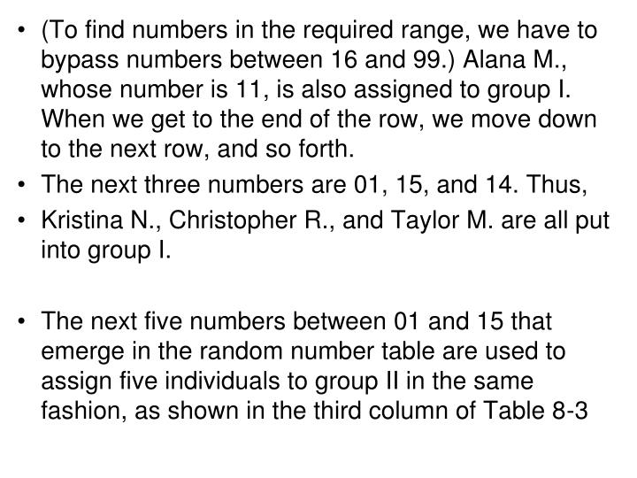 (To find numbers in the required range, we have to bypass numbers between 16 and 99.) Alana M., whose number is 11, is also assigned to group I. When we get to the end of the row, we move down to the next row, and so forth.
