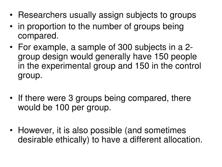 Researchers usually assign subjects to groups