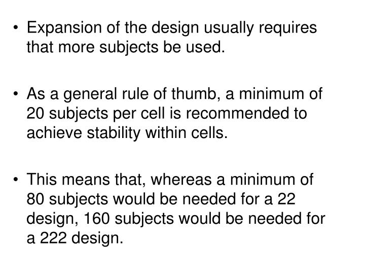Expansion of the design usually requires that more subjects be used.
