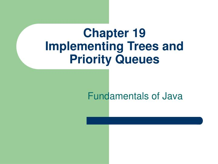 chapter 19 implementing trees and priority queues n.