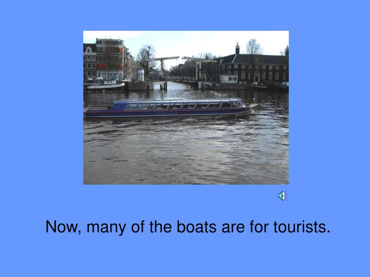 Now, many of the boats are for tourists.