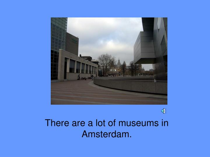 There are a lot of museums in Amsterdam.