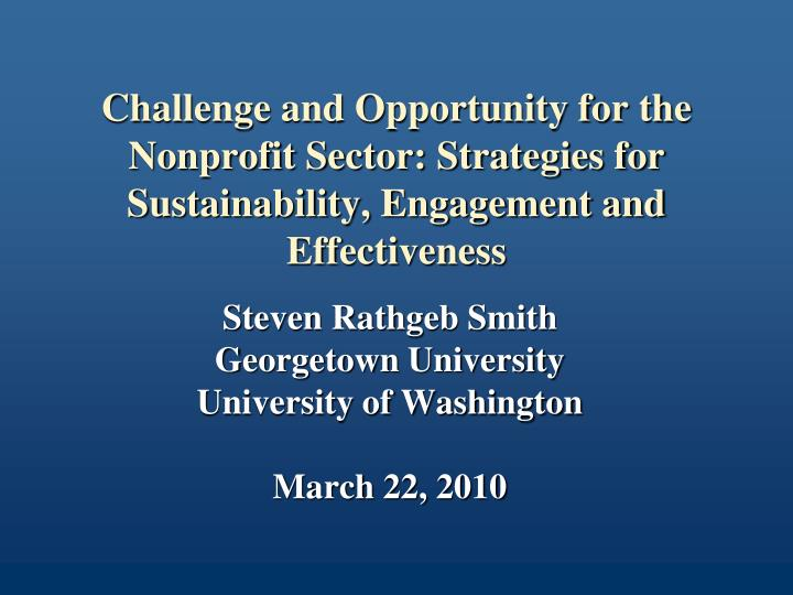 Challenge and Opportunity for the Nonprofit Sector: Strategies for Sustainability, Engagement and Effectiveness