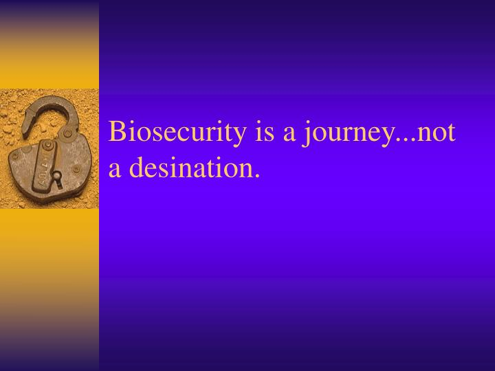 Biosecurity is a journey...not a desination.