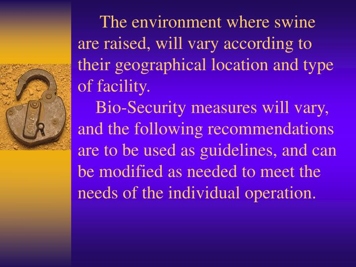 The environment where swine are raised, will vary according to their geographical location and type of facility.