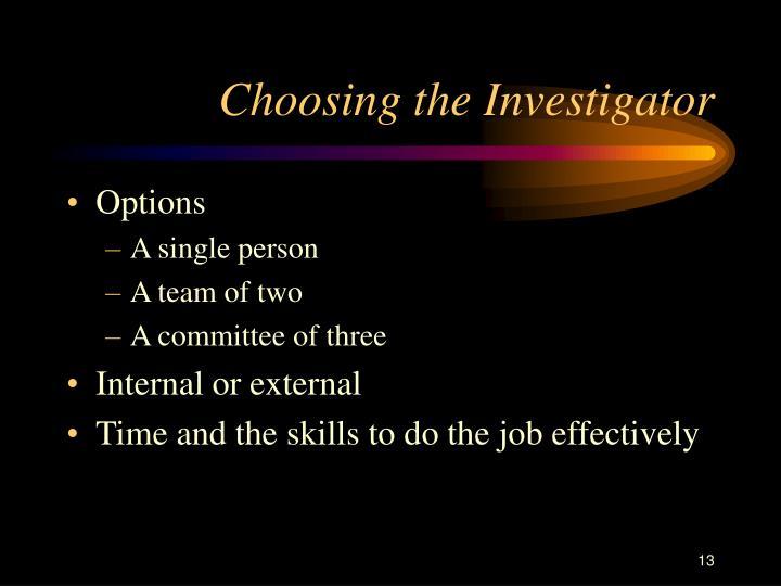 Choosing the Investigator