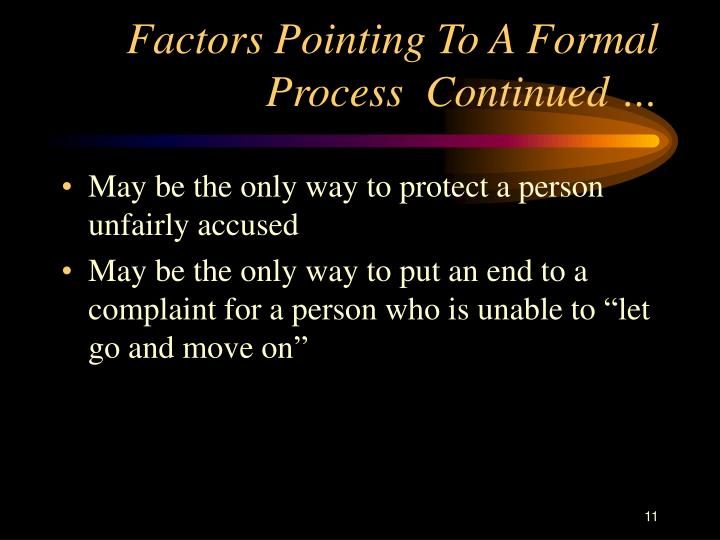 Factors Pointing To A Formal Process  Continued …