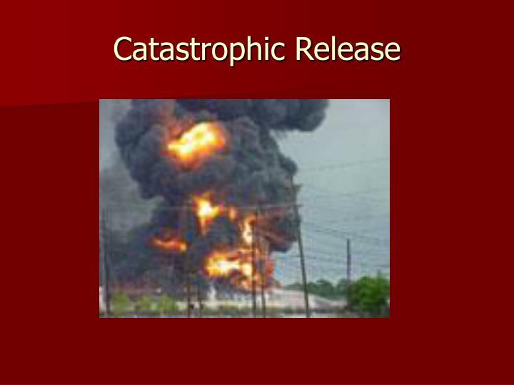 Catastrophic Release