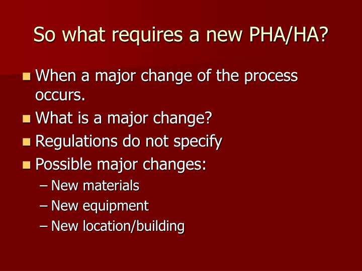 So what requires a new PHA/HA?