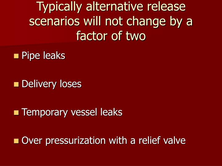 Typically alternative release scenarios will not change by a factor of two