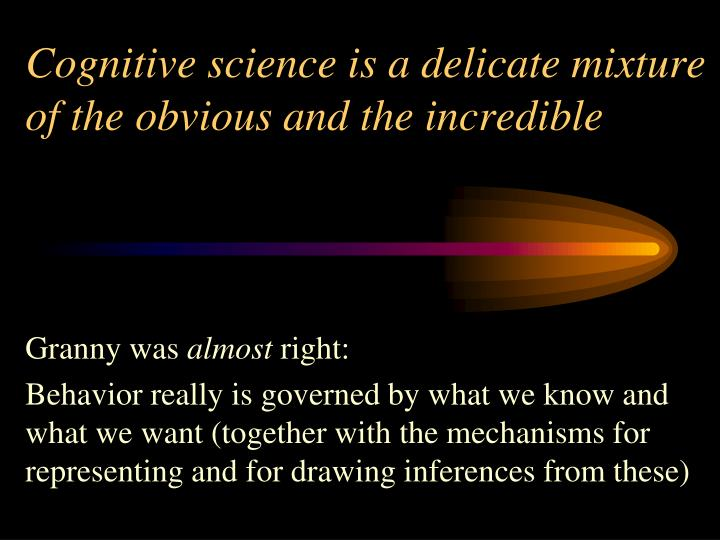 Cognitive science is a delicate mixture of the obvious and the incredible