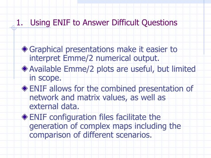Using enif to answer difficult questions