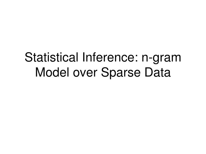 Statistical Inference: n-gram Model over Sparse Data