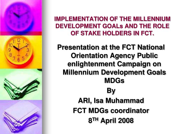 implementation of the millennium development goals and the role of stake holders in fct n.
