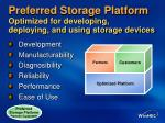 preferred storage platform optimized for developing deploying and using storage devices