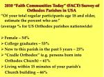 2010 faith communities today fact survey of orthodox parishes in usa