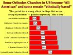 some orthodox churches in us become all american and some remain ethnically based