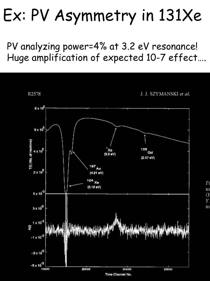 Ex: PV Asymmetry in 131Xe