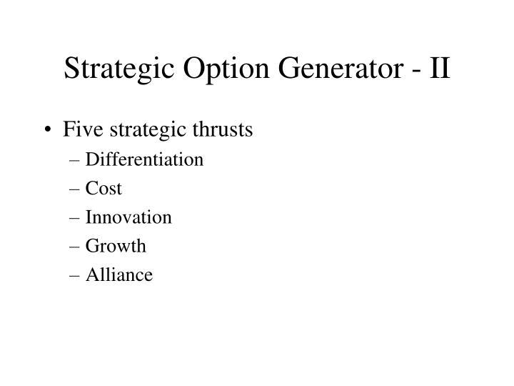 Strategic Option Generator - II