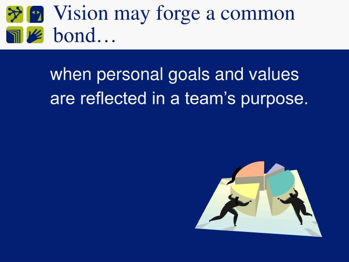 Vision may forge a common bond…