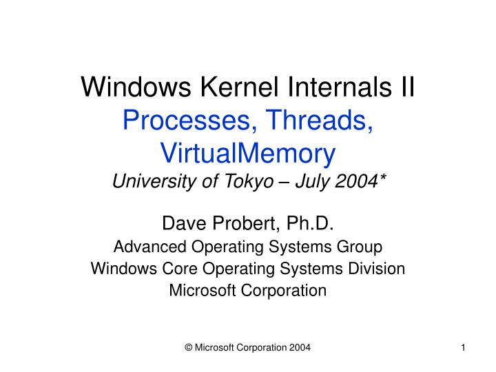 Windows kernel internals ii processes threads virtualmemory university of tokyo july 2004