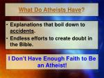 what do atheists have