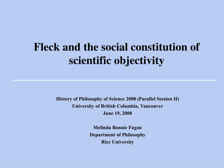 fleck and the social constitution of scientific objectivity n.