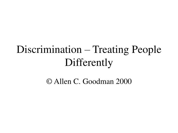 discrimination treating people differently