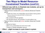two ways to model resource constrained transfers cont d