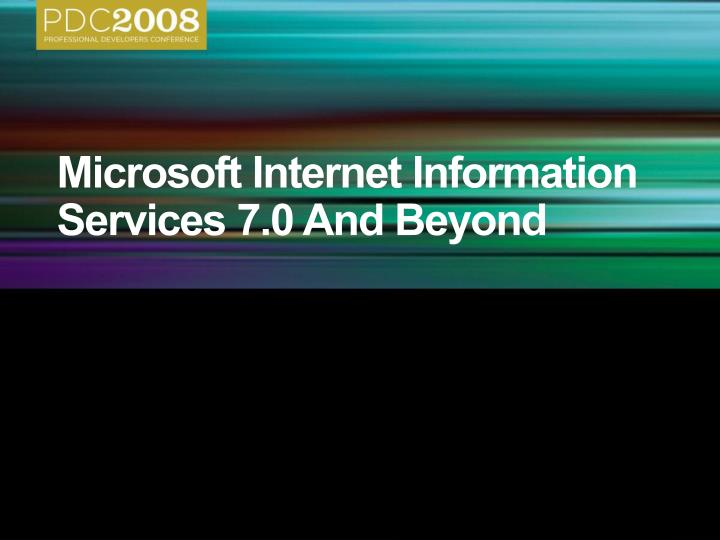 Microsoft internet information services 7 0 and beyond