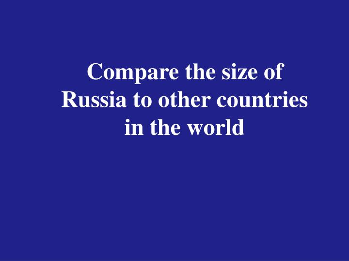 Compare the size of Russia to other countries in the world