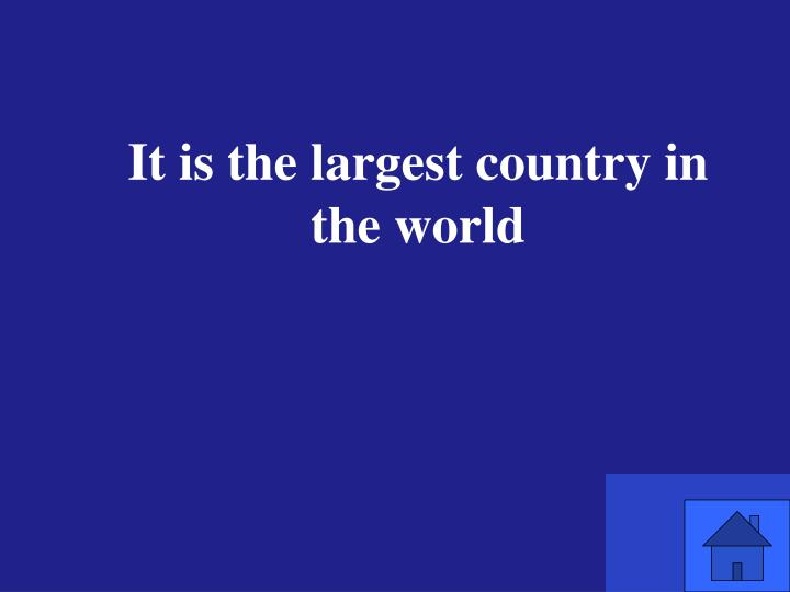 It is the largest country in the world