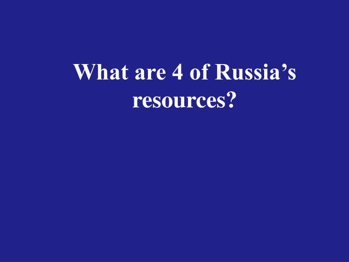 What are 4 of Russia's resources?