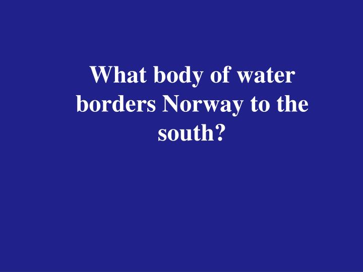 What body of water borders Norway to the south?