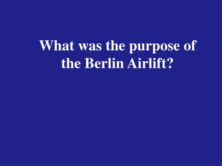What was the purpose of the Berlin Airlift?