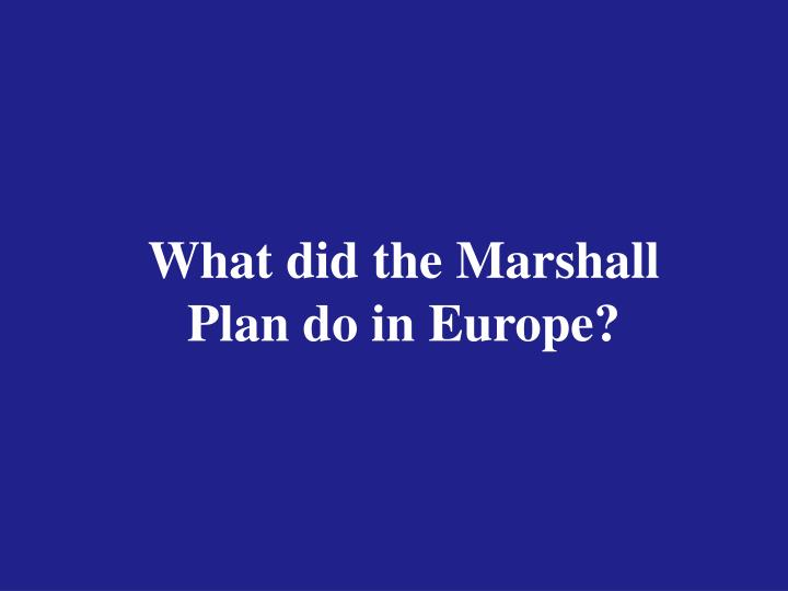 What did the Marshall Plan do in Europe?