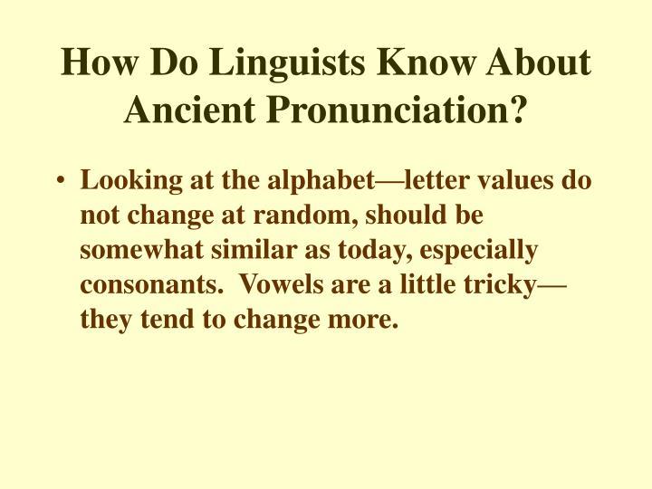 How do linguists know about ancient pronunciation