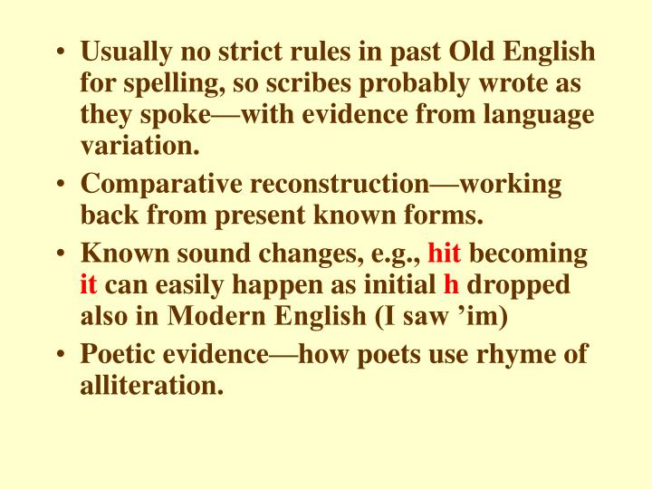 Usually no strict rules in past Old English for spelling, so scribes probably wrote as they spoke—...