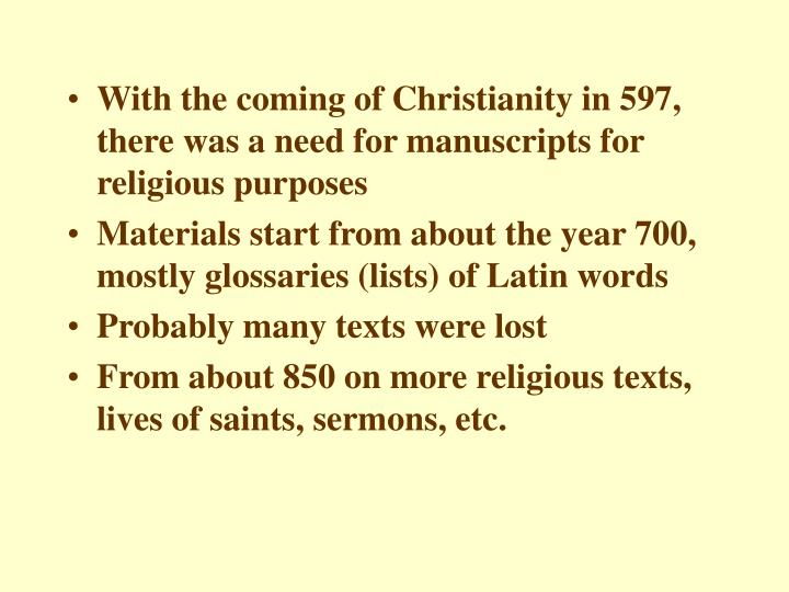 With the coming of Christianity in 597, there was a need for manuscripts for religious purposes