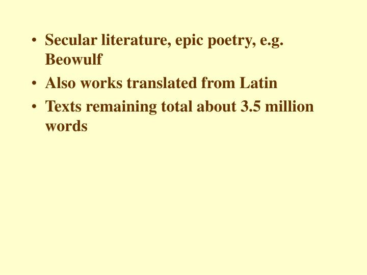 Secular literature, epic poetry, e.g. Beowulf