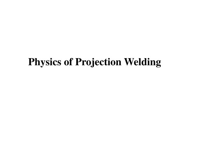 Physics of Projection Welding