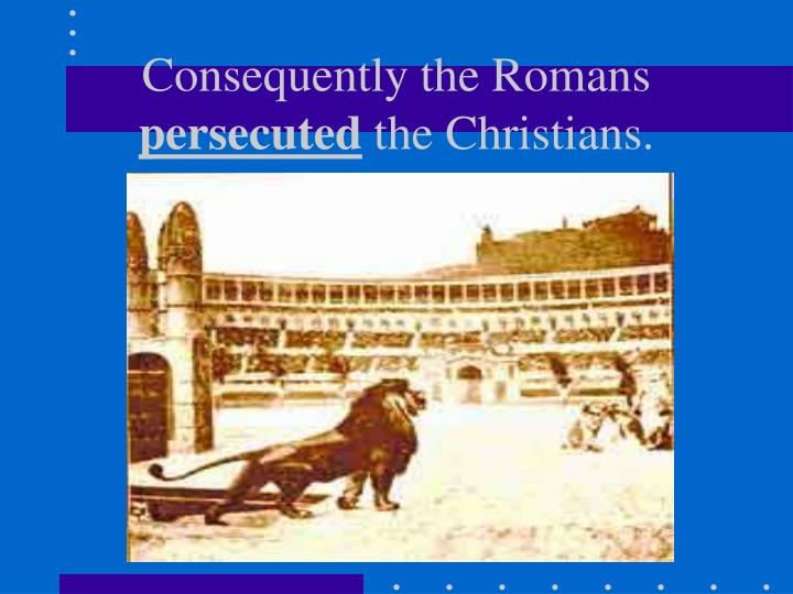 Consequently the Romans