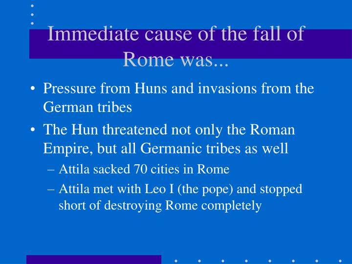 Immediate cause of the fall of Rome was...