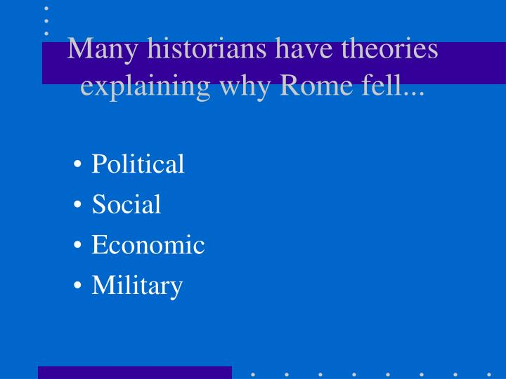 Many historians have theories explaining why Rome fell...