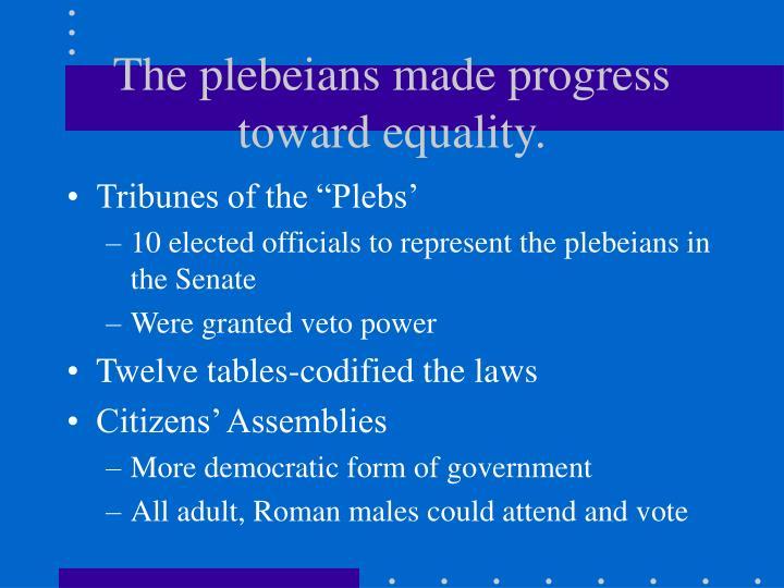 The plebeians made progress toward equality.